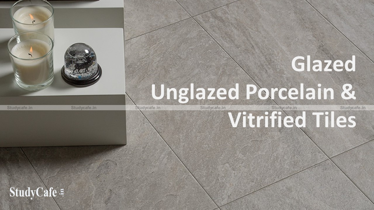 Anti-dumping duty on imported glazed / unglazed porcelain / vitrified tiles with less than 3% water absorption is extended by the CBIC
