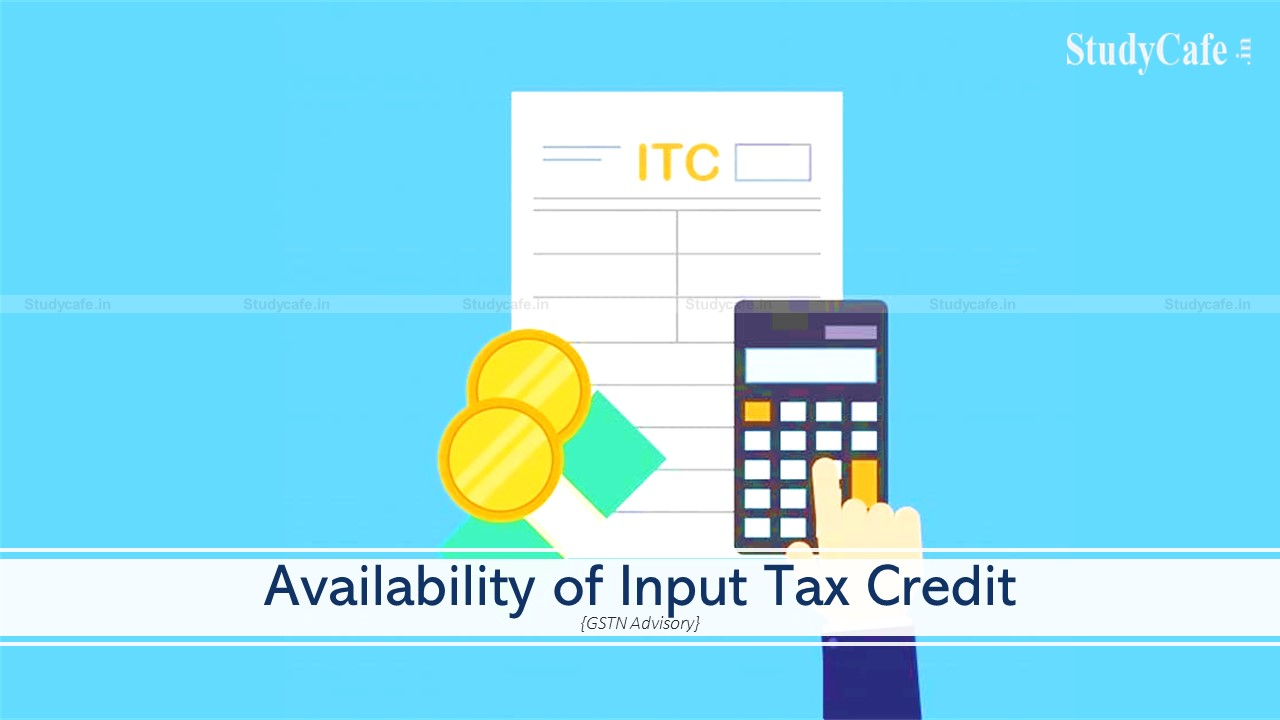 Availability of Input Tax Credit for FY 2020-21 : GSTN Advisory