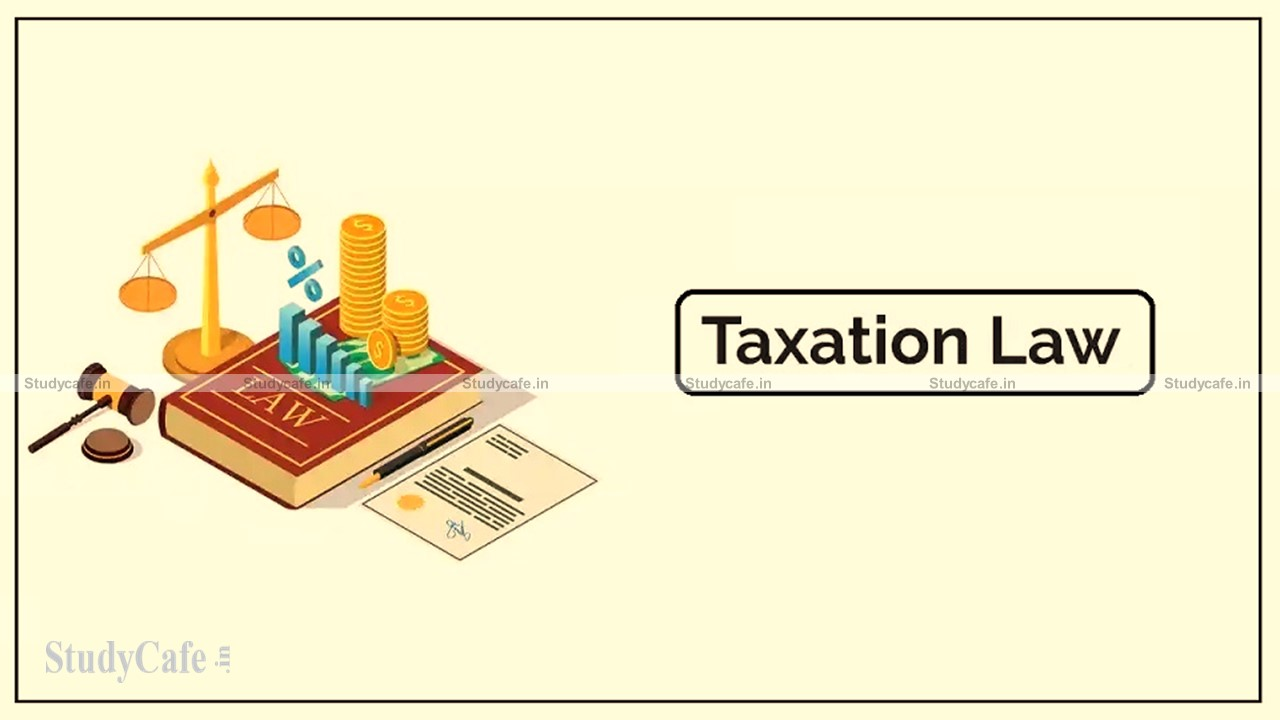 CBDT notifies Rules for implementing the amendments made by the Taxation Laws (Amendment) Act 2021