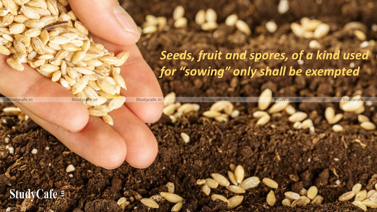 """CBIC clarifies that Seeds, fruit and spores, of a kind used for """"sowing"""" only shall be exempted"""