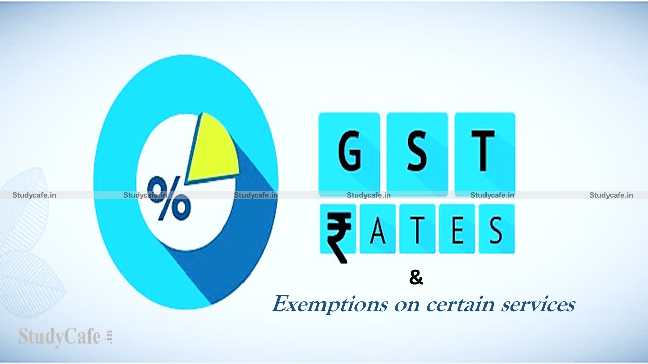 CBIC issued Clarifications regarding applicable GST rates & exemptions on certain services