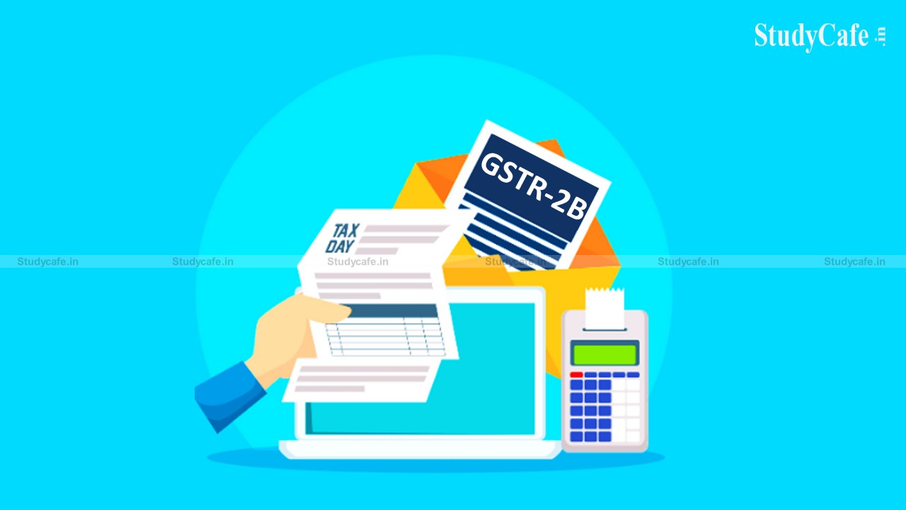 Form GSTR-2B will available in GST Portal in Afternoon of 14th of every month: GSTN Advisory