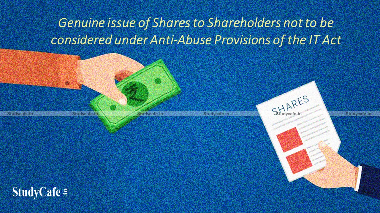Genuine issue of Shares to Shareholders not to be considered under Anti-Abuse Provisions of the IT Act