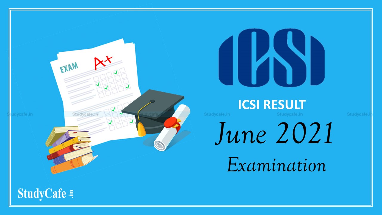 ICSI will declare the result of CS Professional, Executive & Foundation Programme June 2021 Exam on 13th Oct 2021