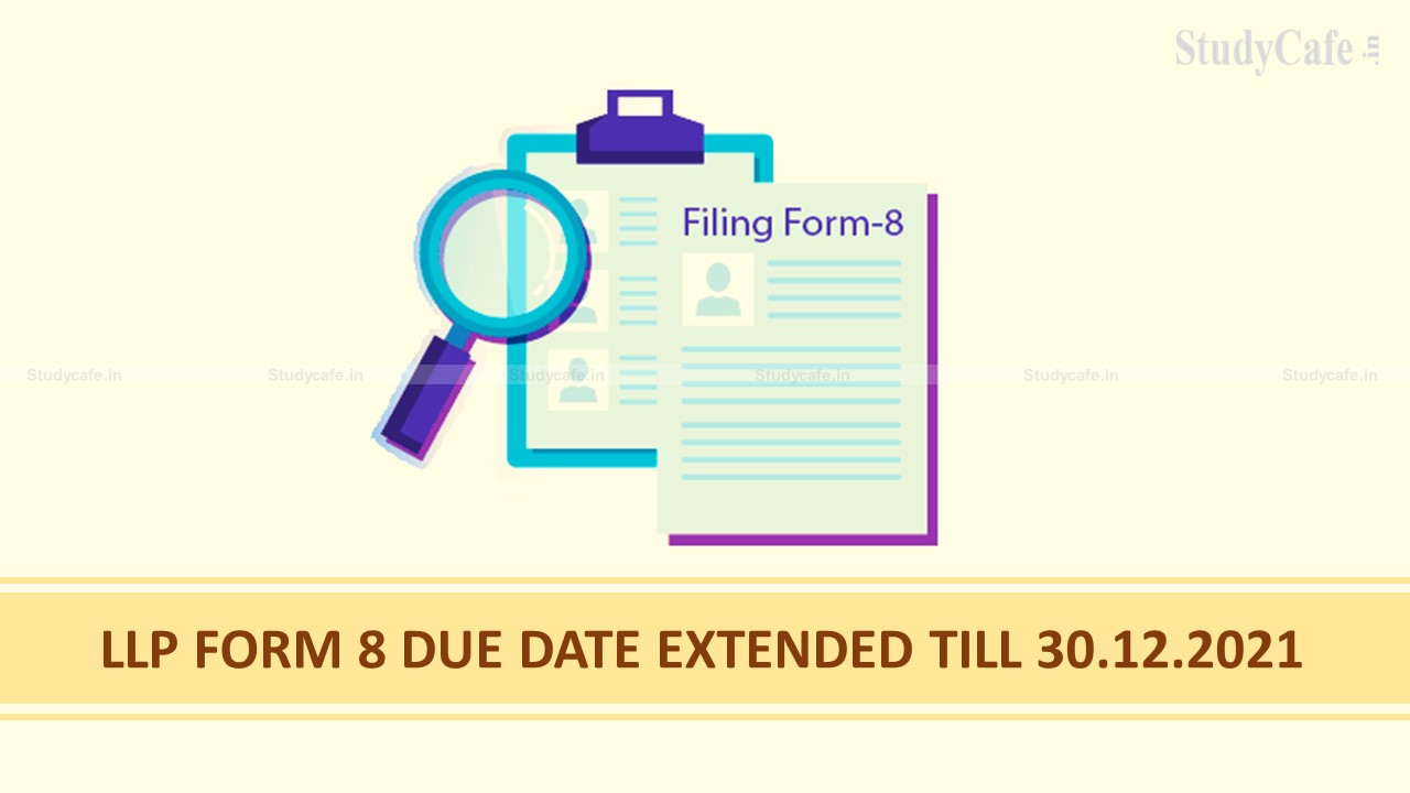 LLP FORM 8 DUE DATE EXTENDED TILL 30.12.2021