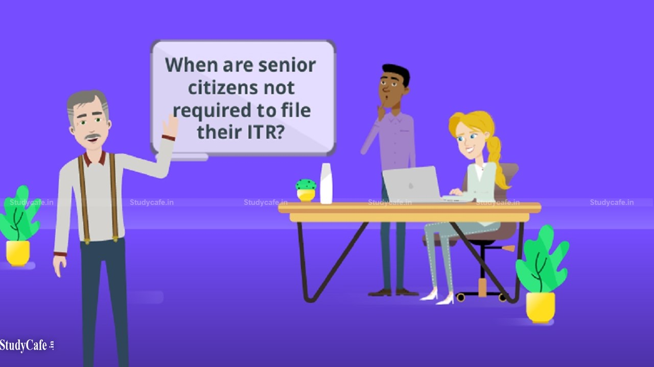No ITR is required for senior citizen from AY 2022 – 2023