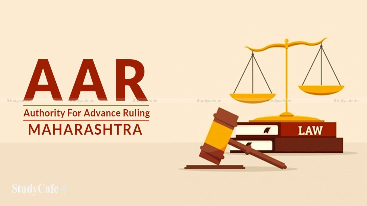 Recipient of Service cannot seek Advance Ruling – Maharashtra AAR