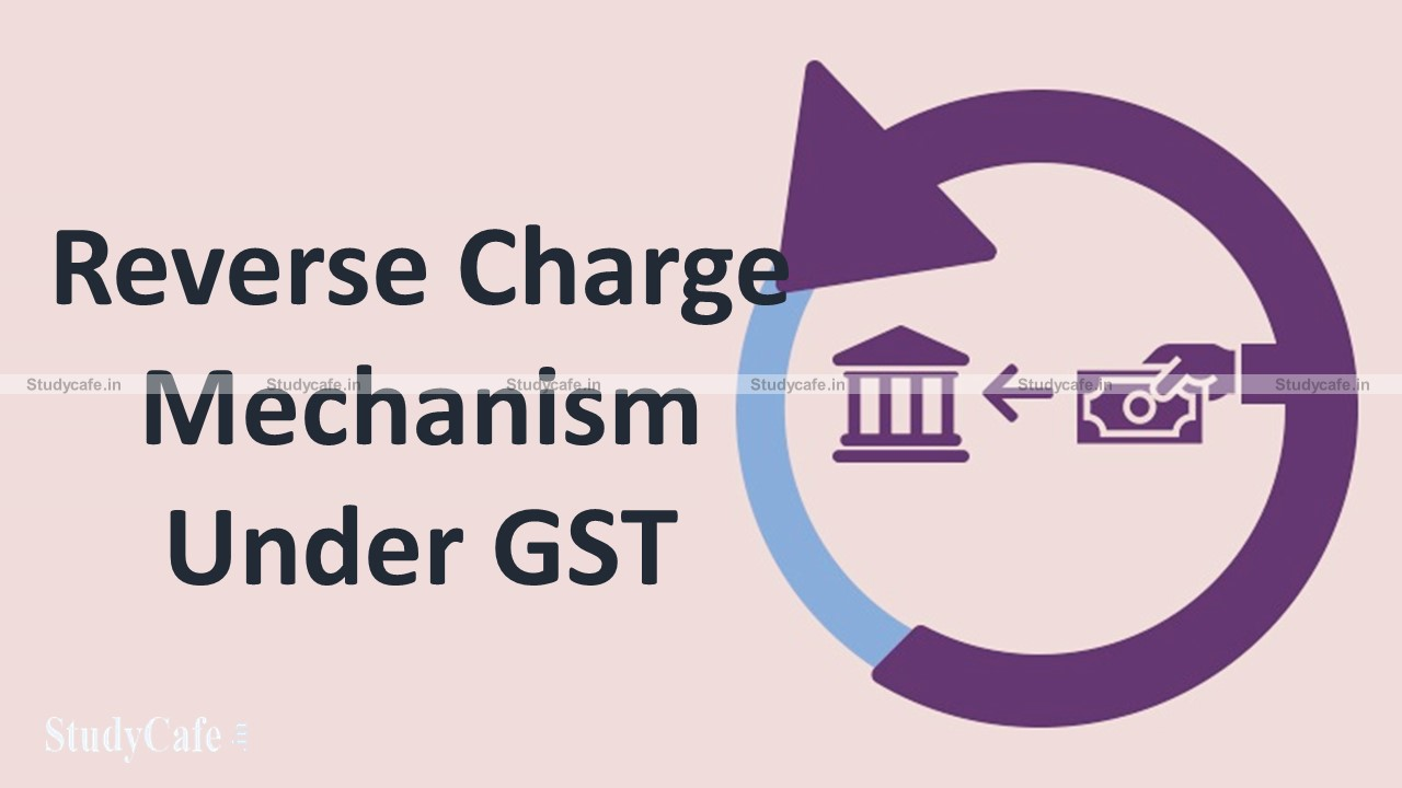 Reverse Charge Mechanism Under GST Act