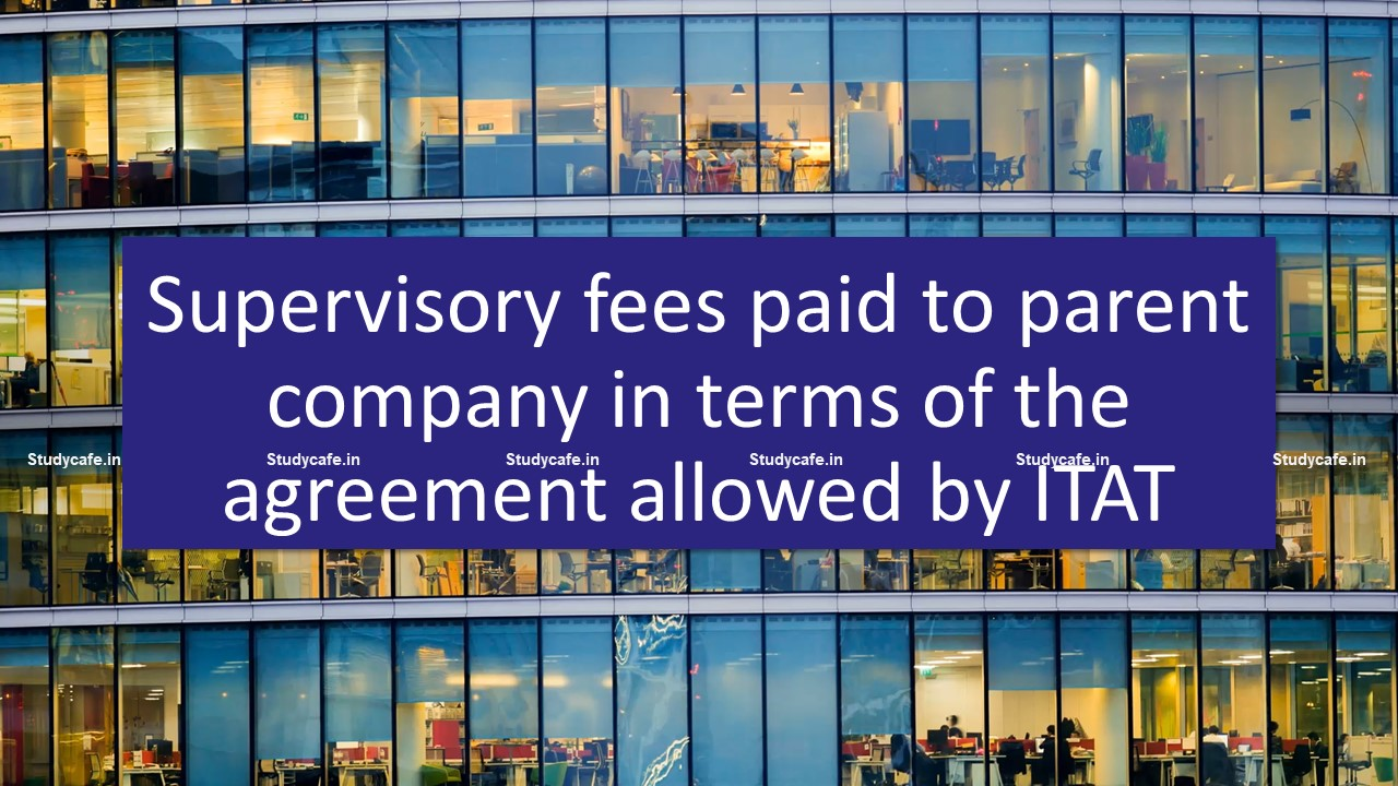 Supervisory fees paid to parent company in terms of the agreement allowed by ITAT