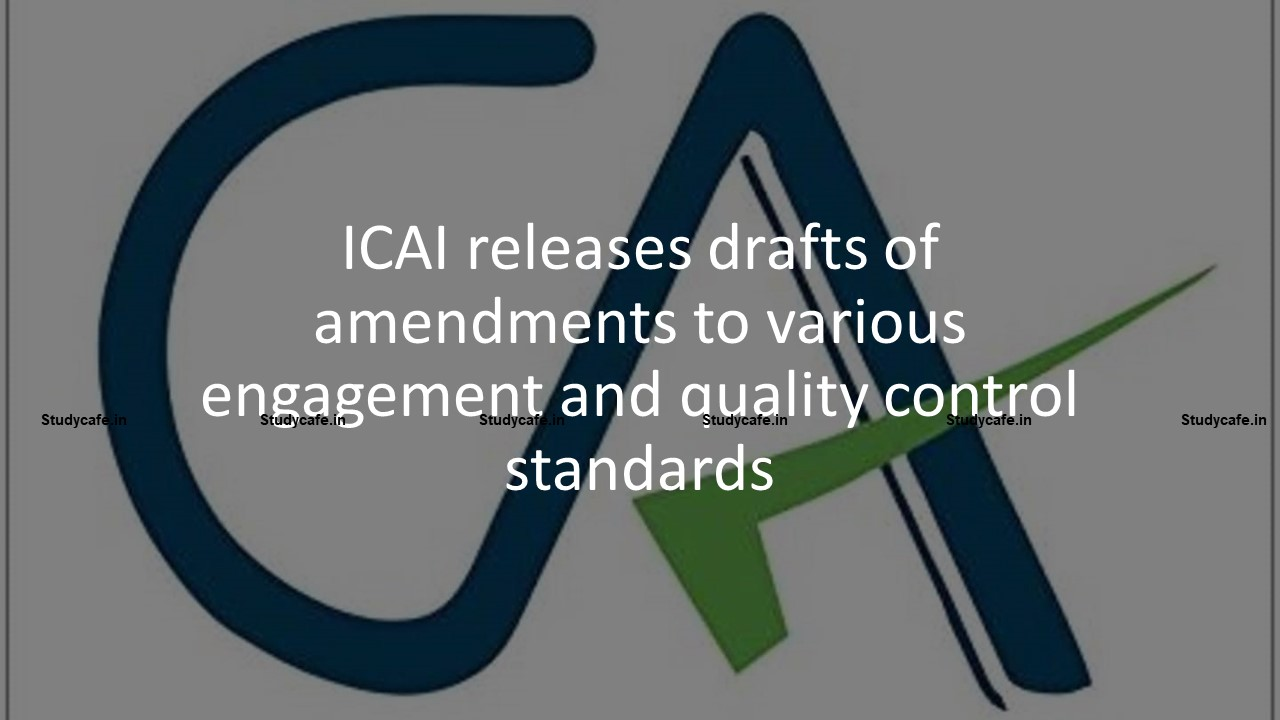 ICAI releases drafts of amendments to various engagement and quality control standards