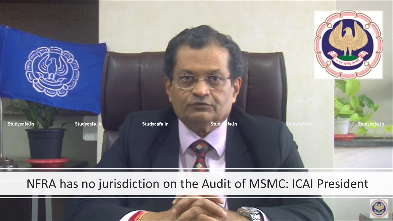 NFRA has no jurisdiction on the Audit of MSMC: ICAI President