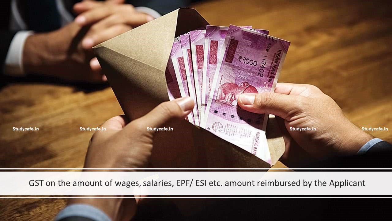 GST on the amount of wages, salaries, EPF/ ESI etc. amount reimbursed by the Applicant