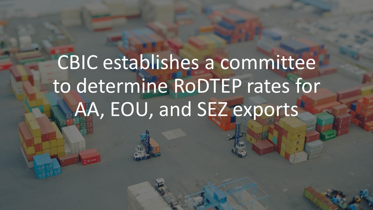 CBIC establishes a committee to determine RoDTEP rates for AA, EOU, and SEZ exports