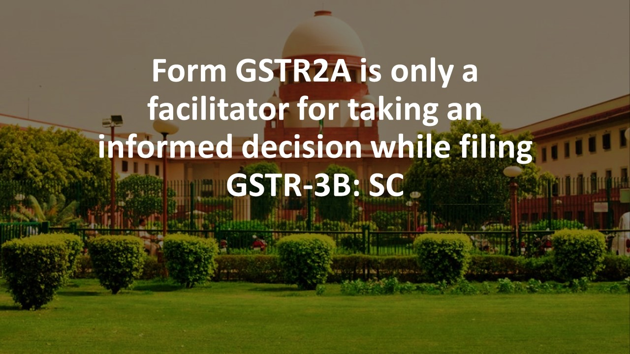 Form GSTR2A is only a facilitator for taking an informed decision while filing GSTR-3B: SC