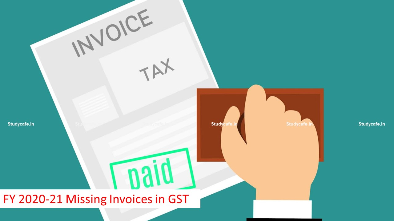 FY 2020-21 Missing Invoices in GST