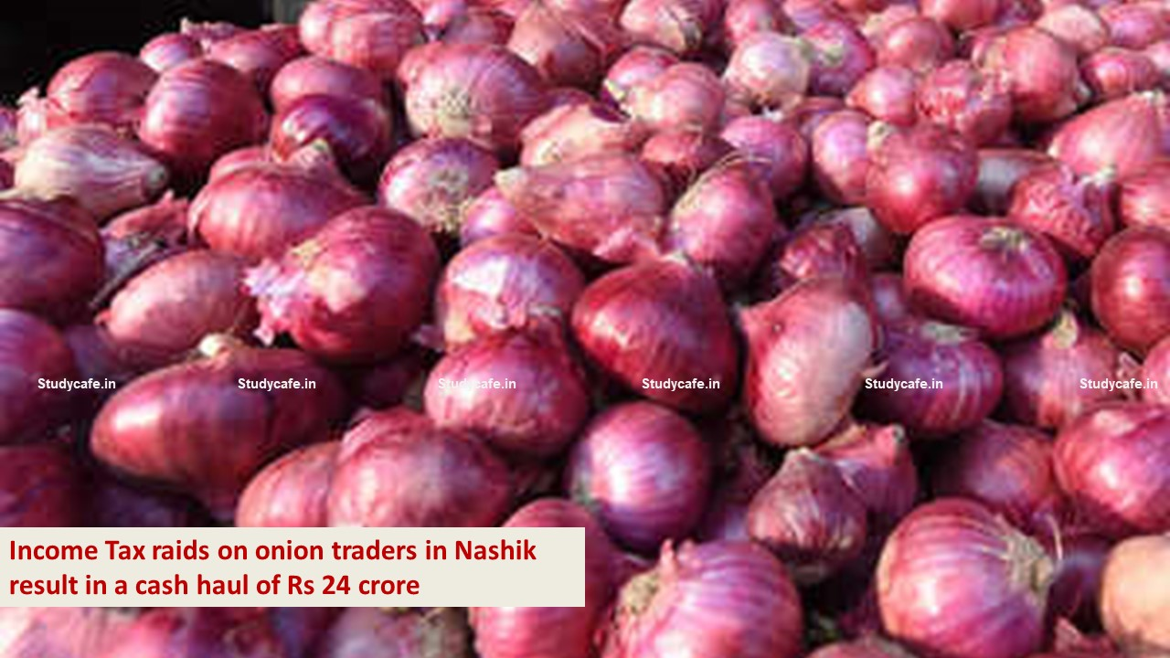 Income Taxraids on onion traders in Nashik result in a cash haul of Rs 24 crore